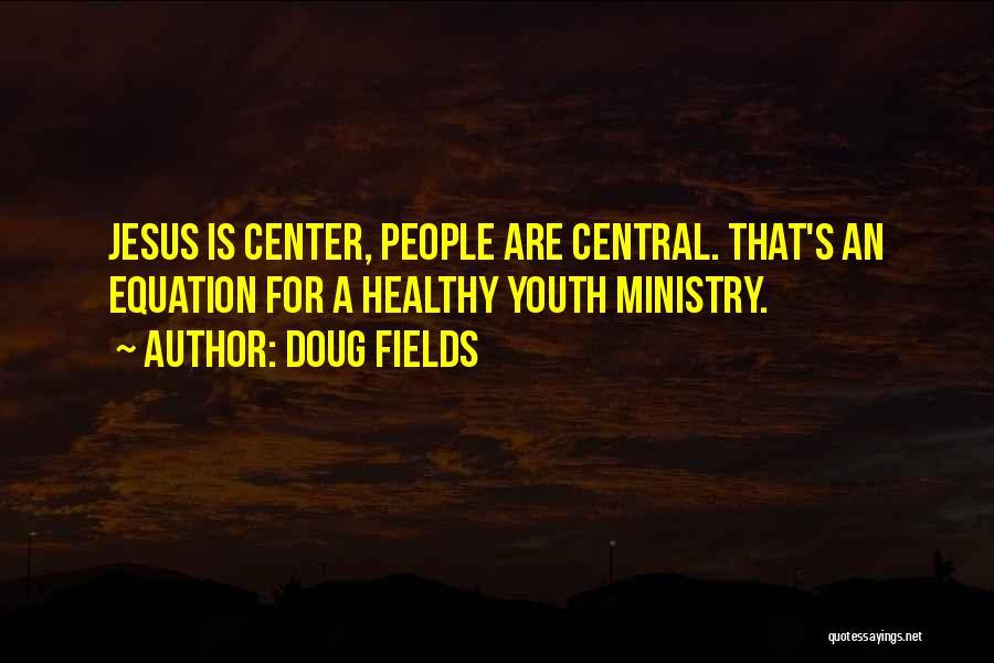 Doug Fields Quotes 670142