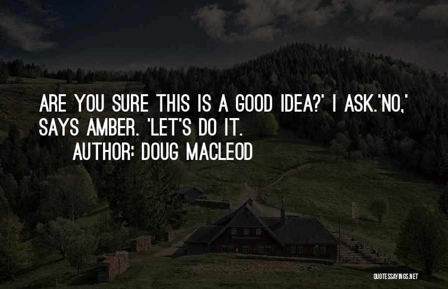 Doug MacLeod Quotes 1534112