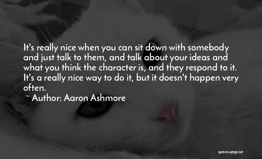 Down Talk Quotes By Aaron Ashmore