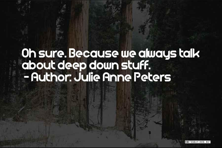 Down Talk Quotes By Julie Anne Peters
