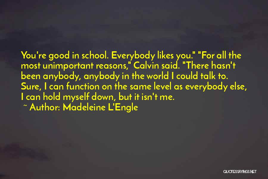 Down Talk Quotes By Madeleine L'Engle