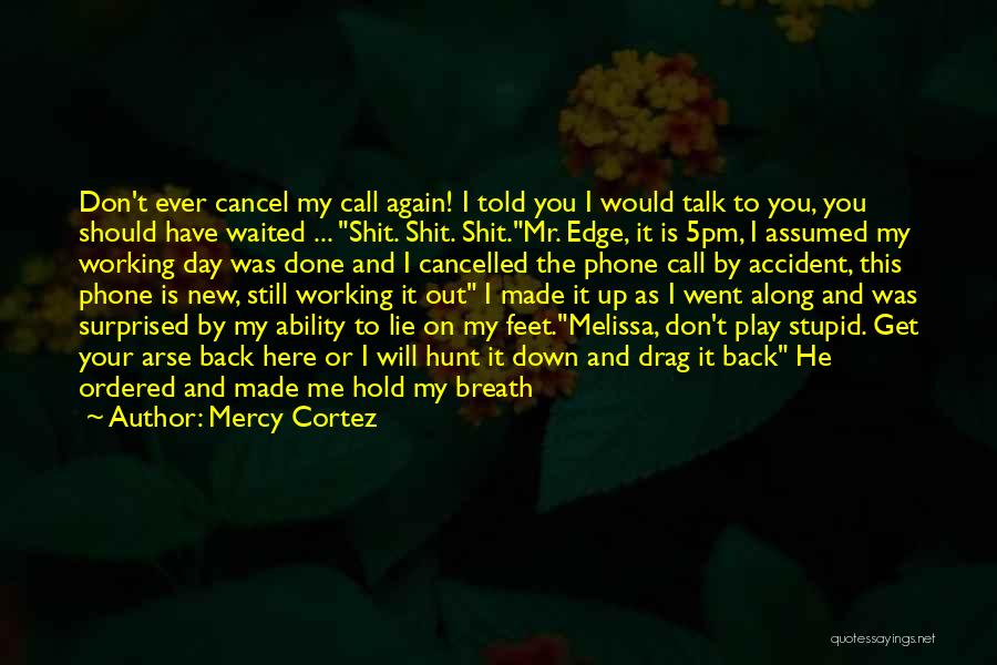 Down Talk Quotes By Mercy Cortez