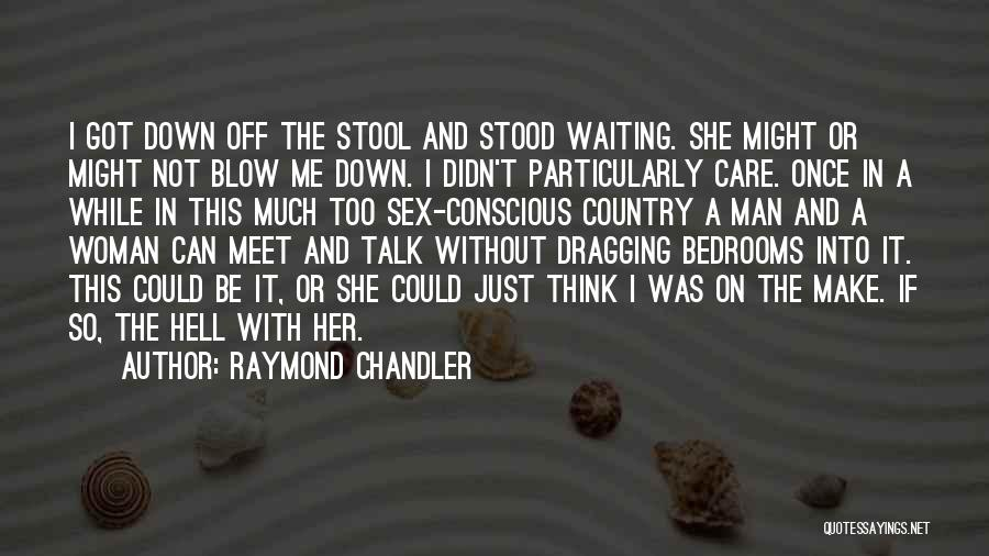 Down Talk Quotes By Raymond Chandler