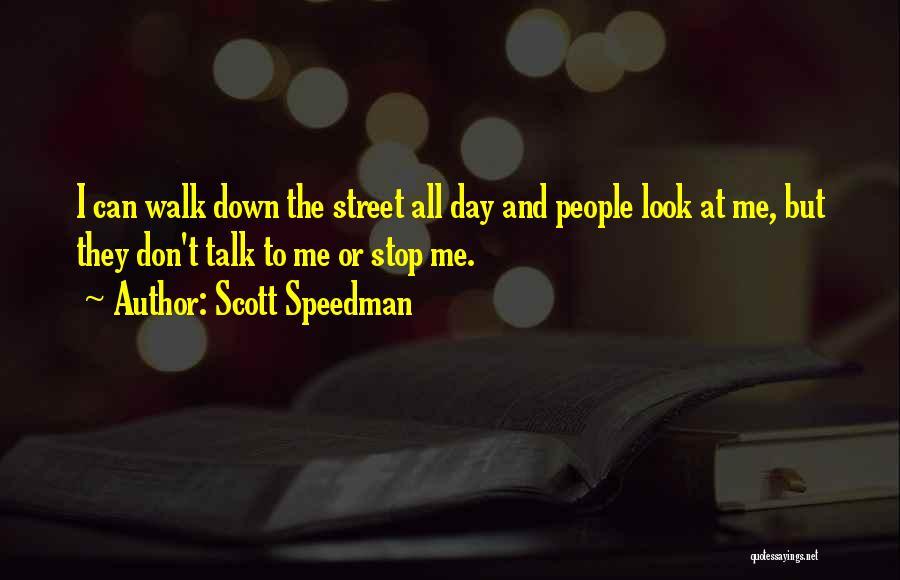 Down Talk Quotes By Scott Speedman