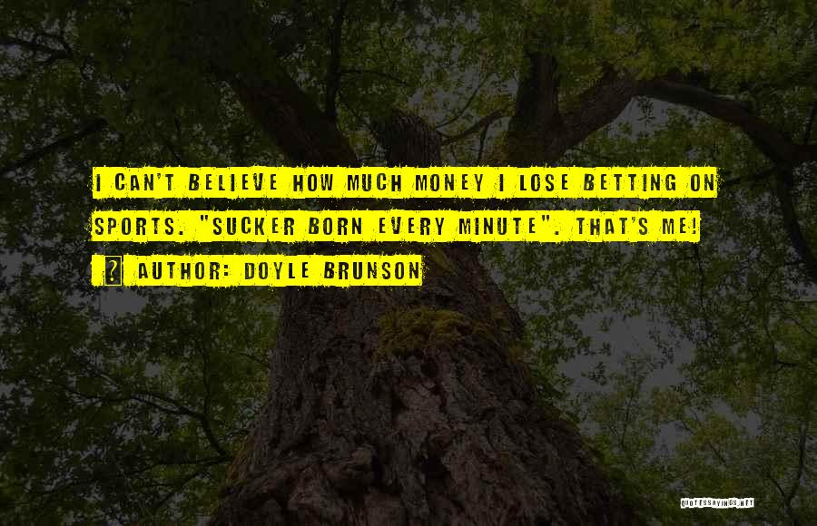 Doyle Brunson Quotes 1456838