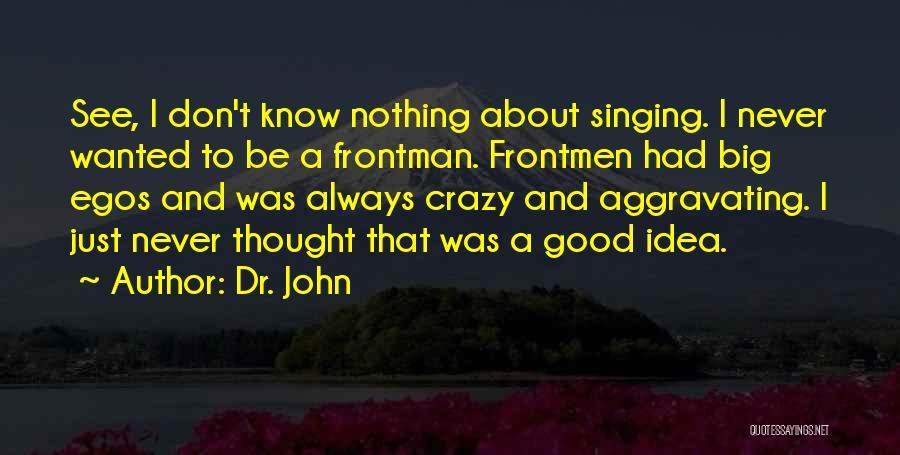 Dr. John Quotes 489627