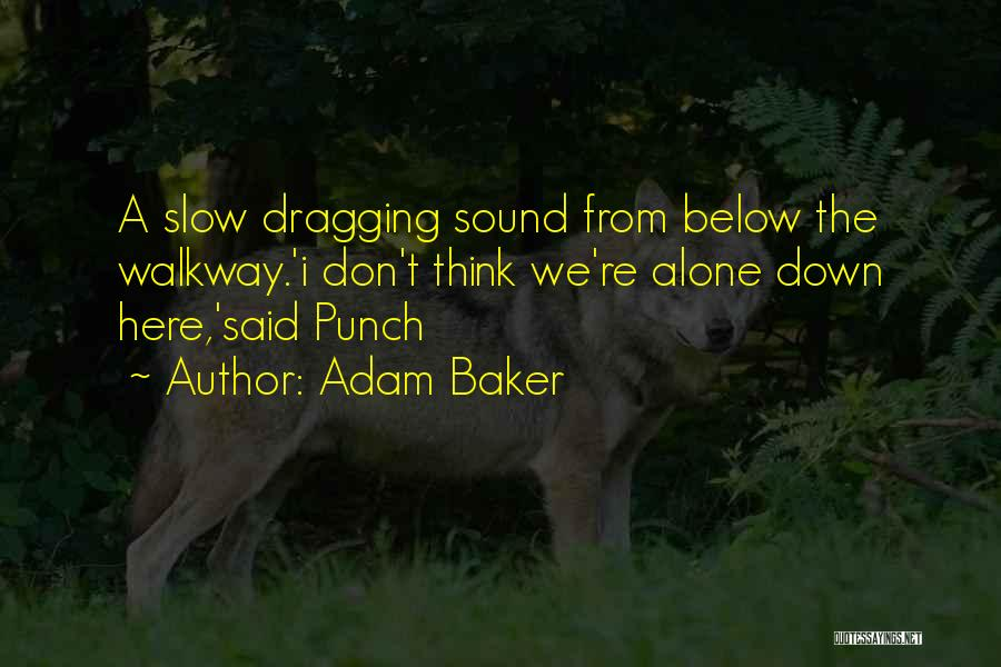 Dragging Me Down Quotes By Adam Baker