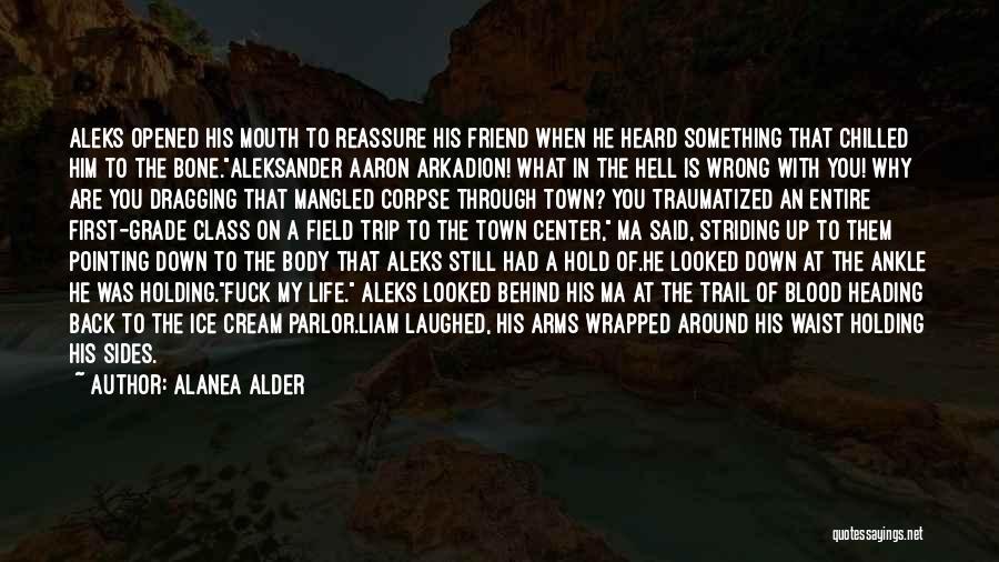 Dragging Me Down Quotes By Alanea Alder
