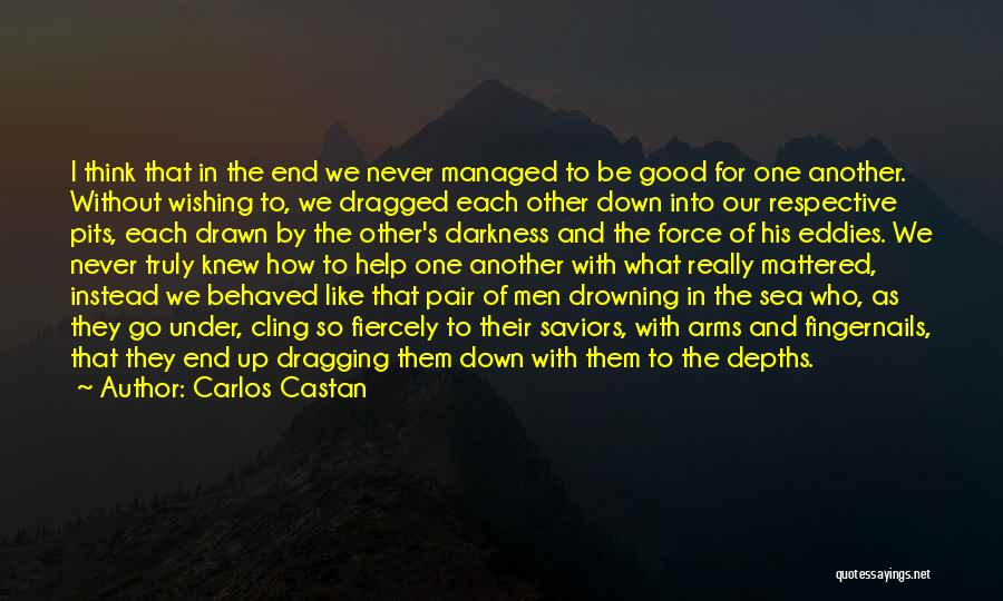 Dragging Me Down Quotes By Carlos Castan