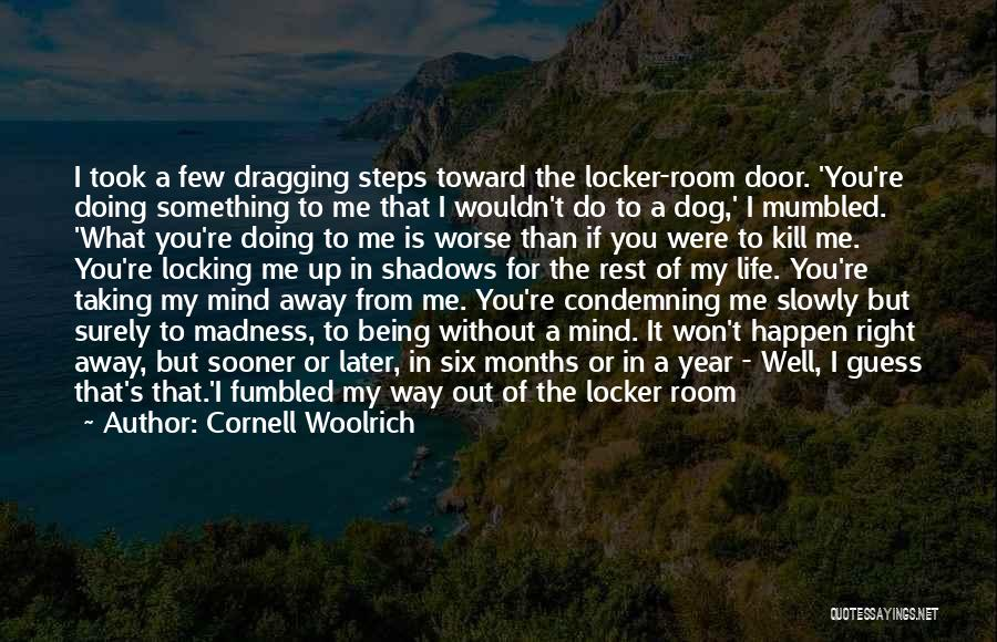 Dragging Me Down Quotes By Cornell Woolrich