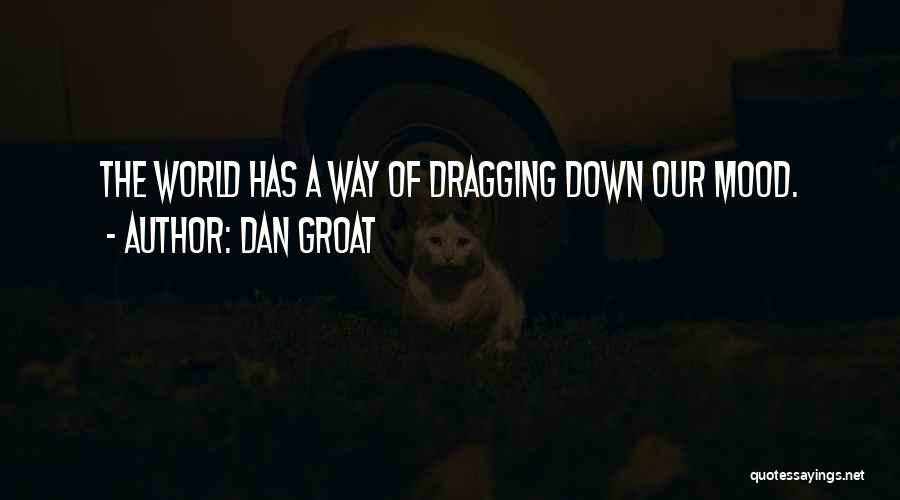 Dragging Me Down Quotes By Dan Groat
