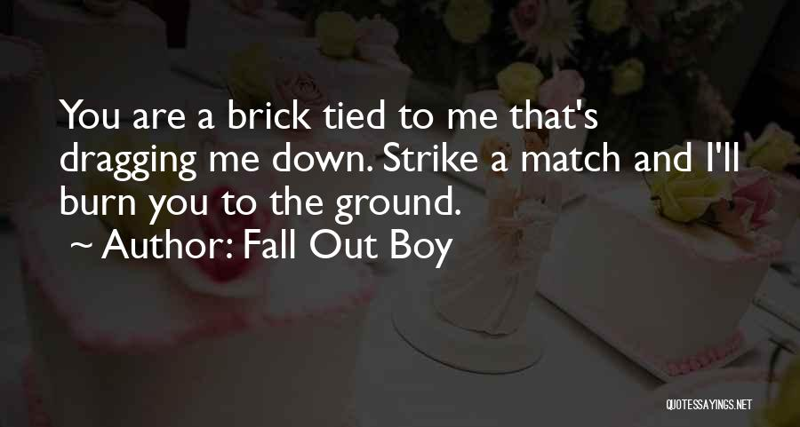 Dragging Me Down Quotes By Fall Out Boy