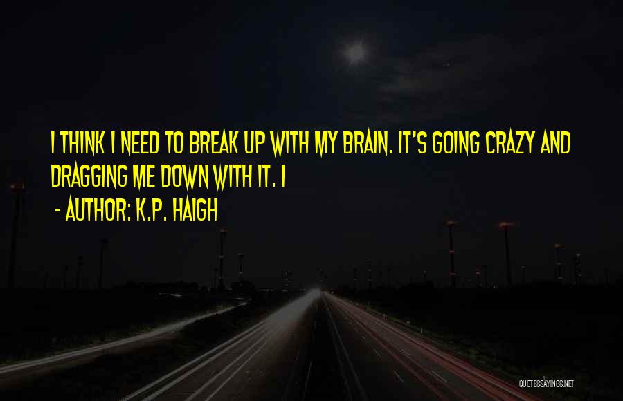 Dragging Me Down Quotes By K.P. Haigh