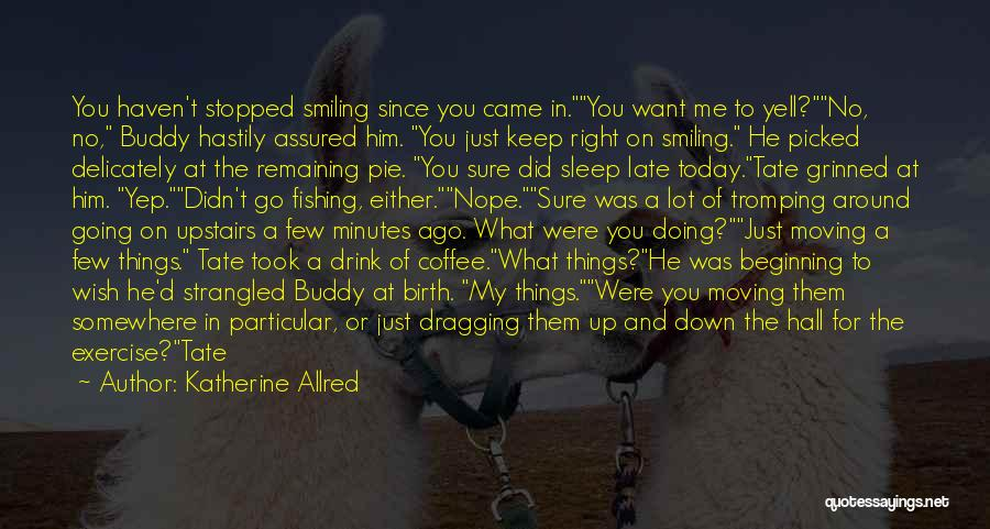 Dragging Me Down Quotes By Katherine Allred
