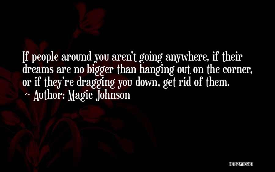 Dragging Me Down Quotes By Magic Johnson