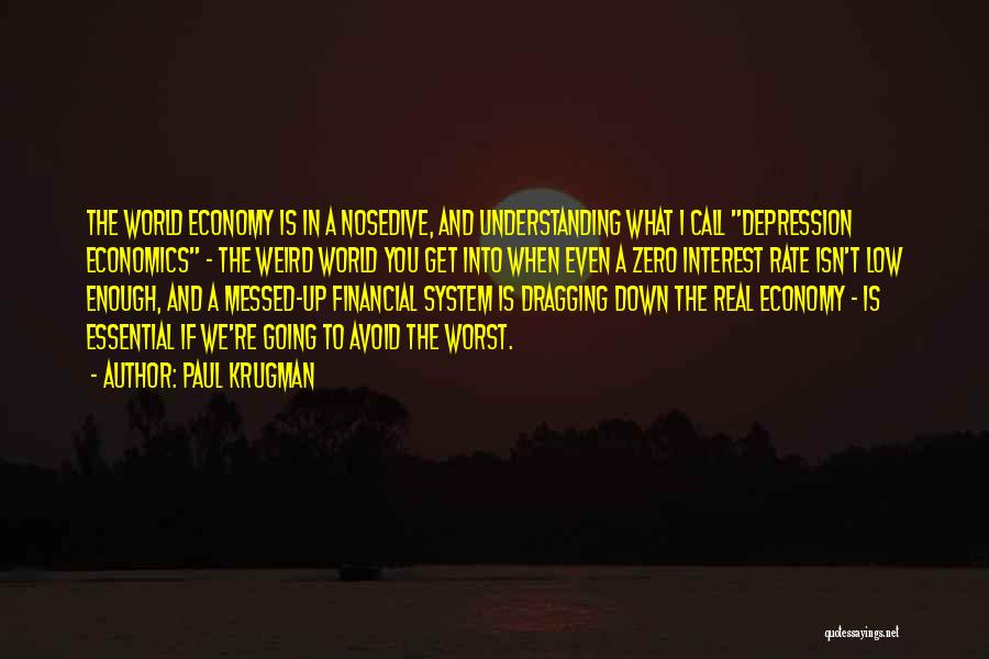 Dragging Me Down Quotes By Paul Krugman
