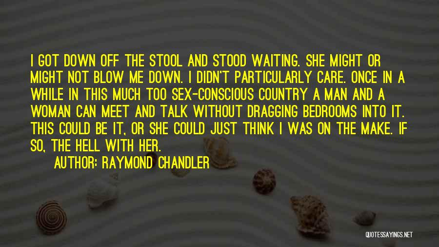 Dragging Me Down Quotes By Raymond Chandler