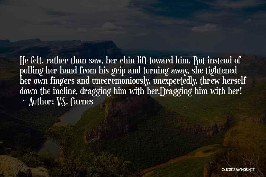 Dragging Me Down Quotes By V.S. Carnes