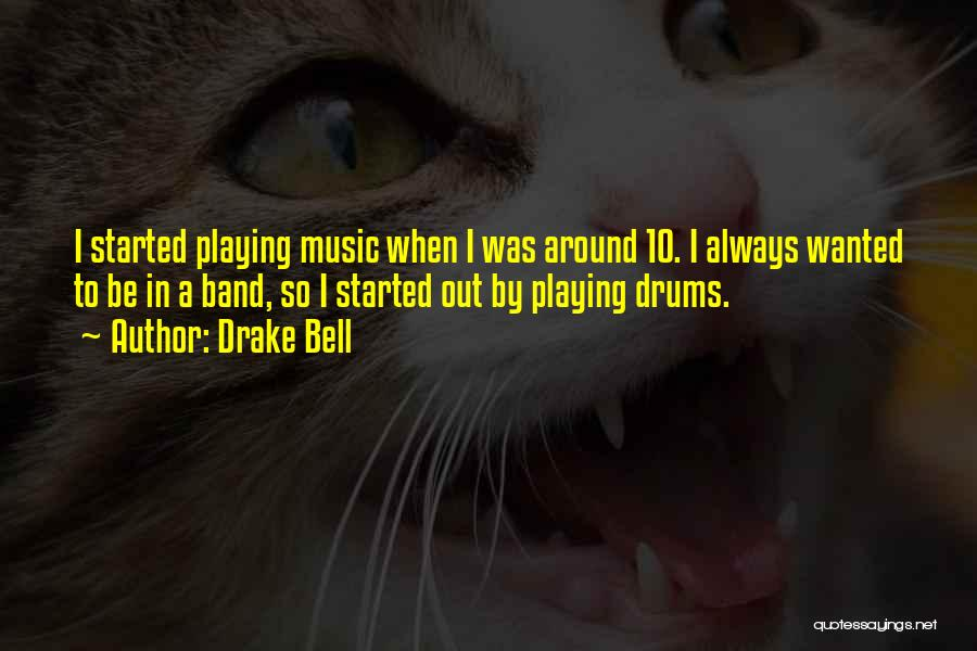 Drake Bell Quotes 1132146