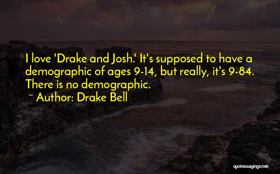 Drake Bell Quotes 1151834