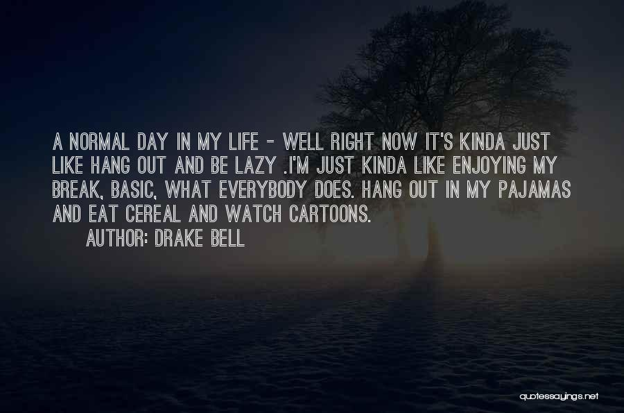 Drake Bell Quotes 1685929