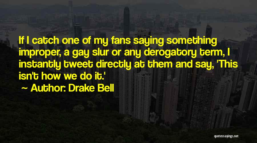 Drake Bell Quotes 2114316