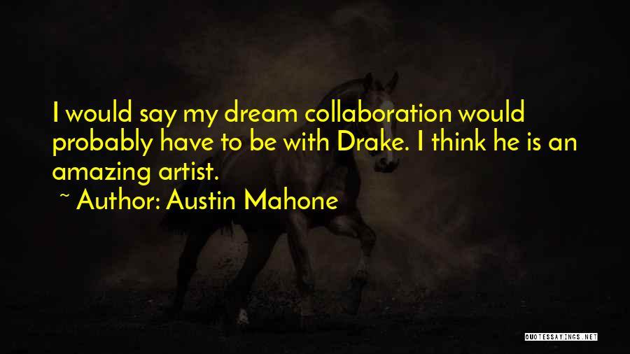 Drake Say Something Quotes By Austin Mahone