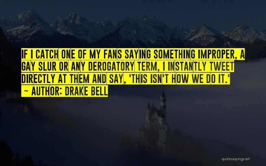 Drake Say Something Quotes By Drake Bell