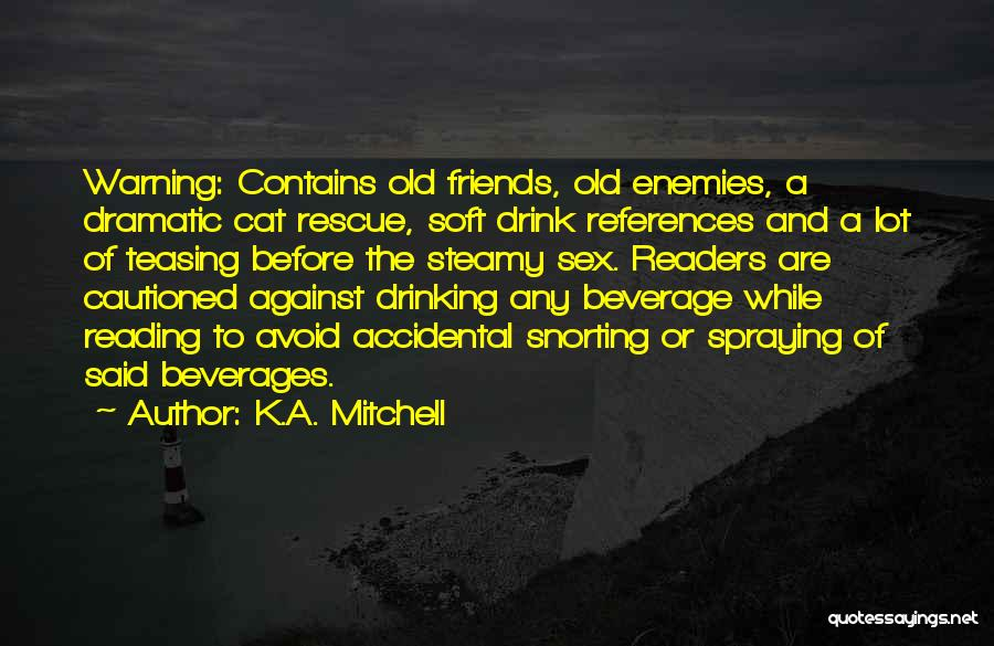 Dramatic Friends Quotes By K.A. Mitchell