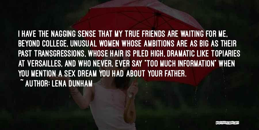 Dramatic Friends Quotes By Lena Dunham