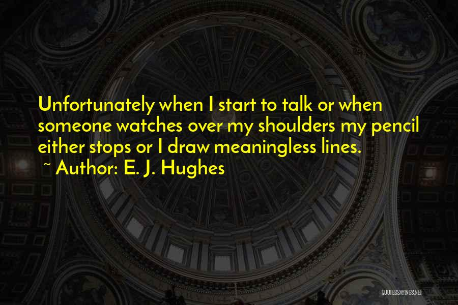 Drawing Pencil Quotes By E. J. Hughes