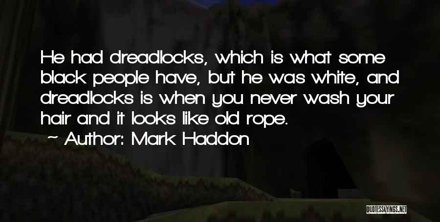 Dreadlocks Hair Quotes By Mark Haddon