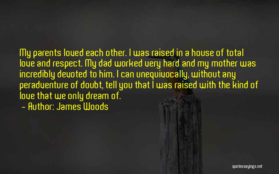 Dream And Love Quotes By James Woods