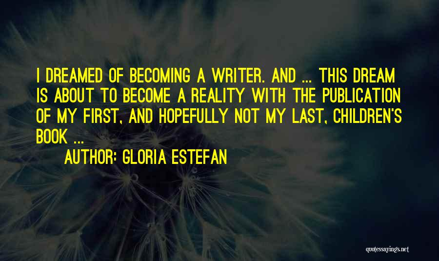 Dream Becoming Reality Quotes By Gloria Estefan
