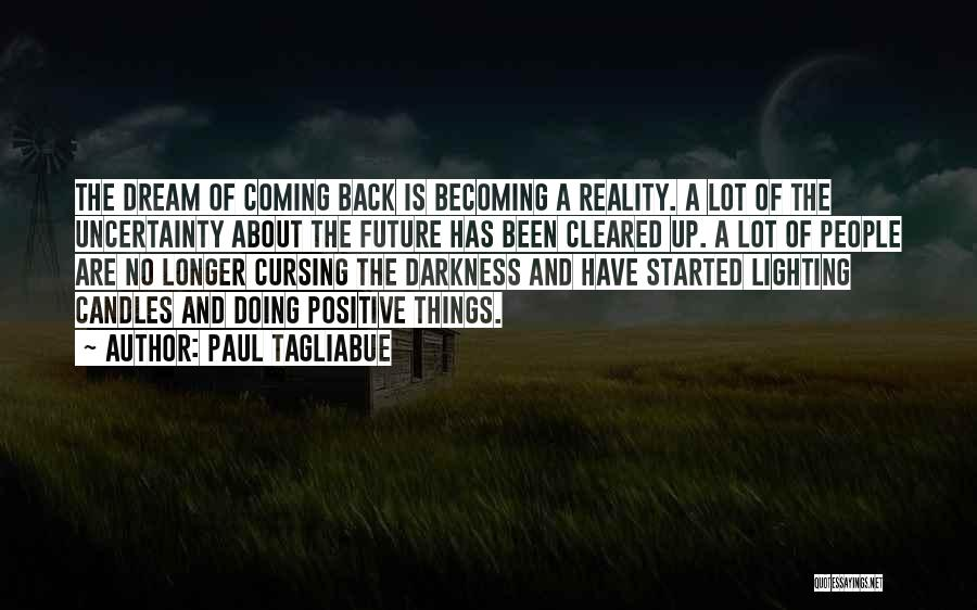 Dream Becoming Reality Quotes By Paul Tagliabue