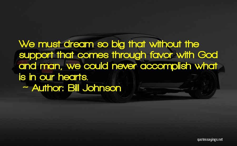 Dream Big God Quotes By Bill Johnson
