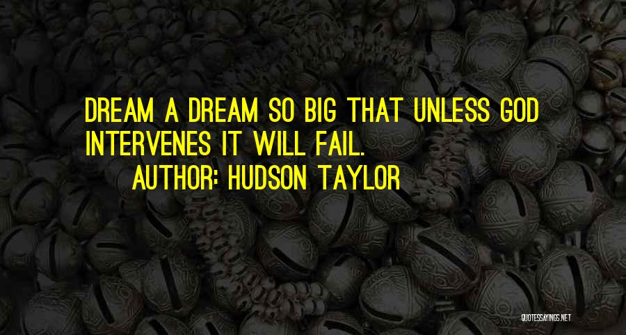 Dream Big God Quotes By Hudson Taylor