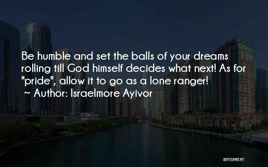 Dream Big God Quotes By Israelmore Ayivor