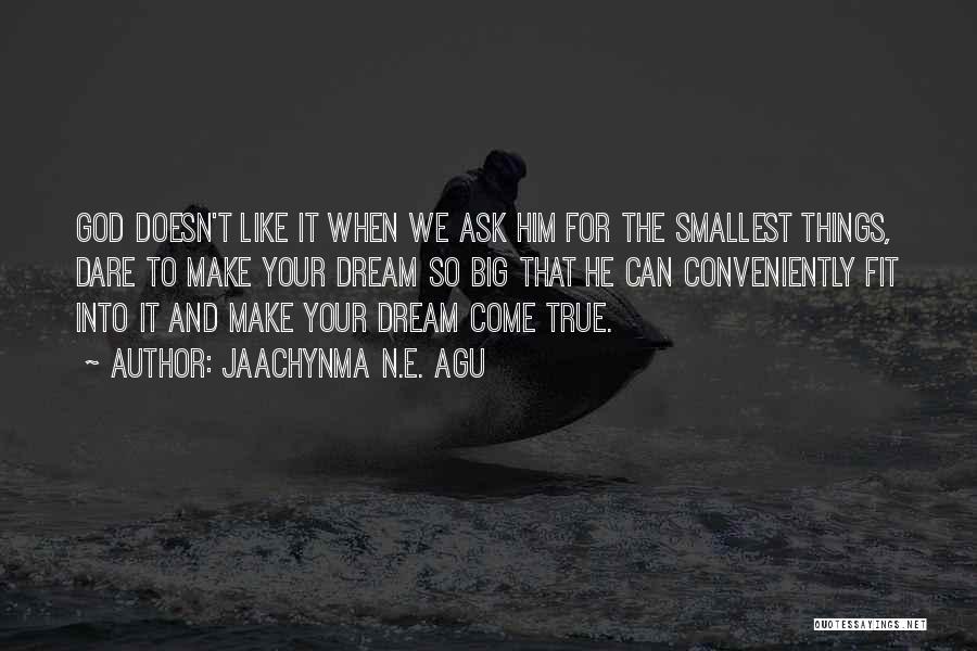 Dream Big God Quotes By Jaachynma N.E. Agu