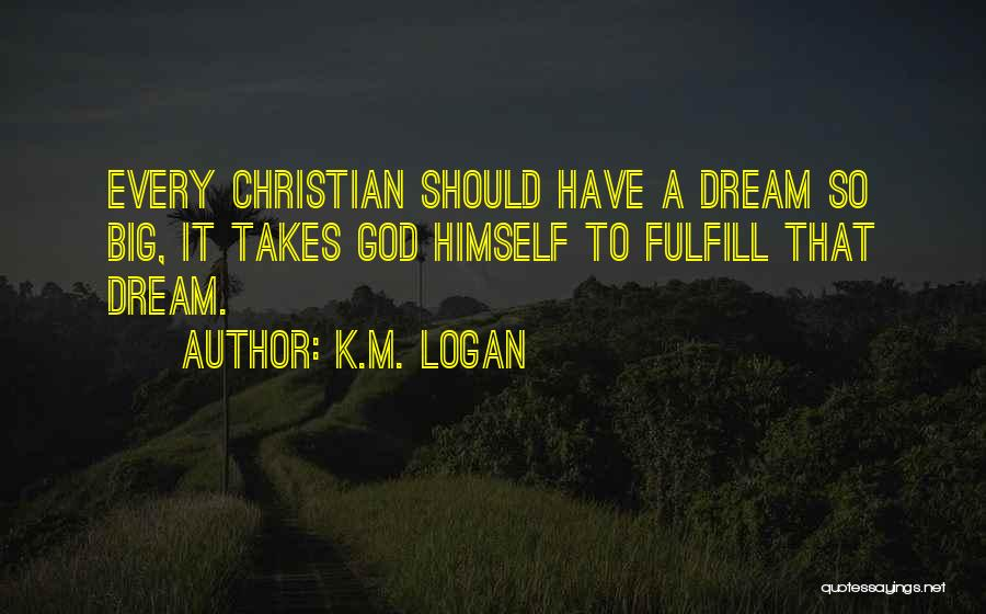 Dream Big God Quotes By K.M. Logan