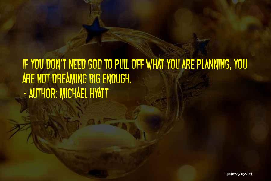 Dream Big God Quotes By Michael Hyatt