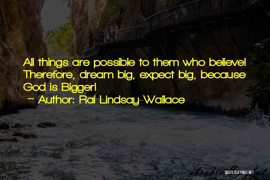 Dream Big God Quotes By Rai Lindsay-Wallace