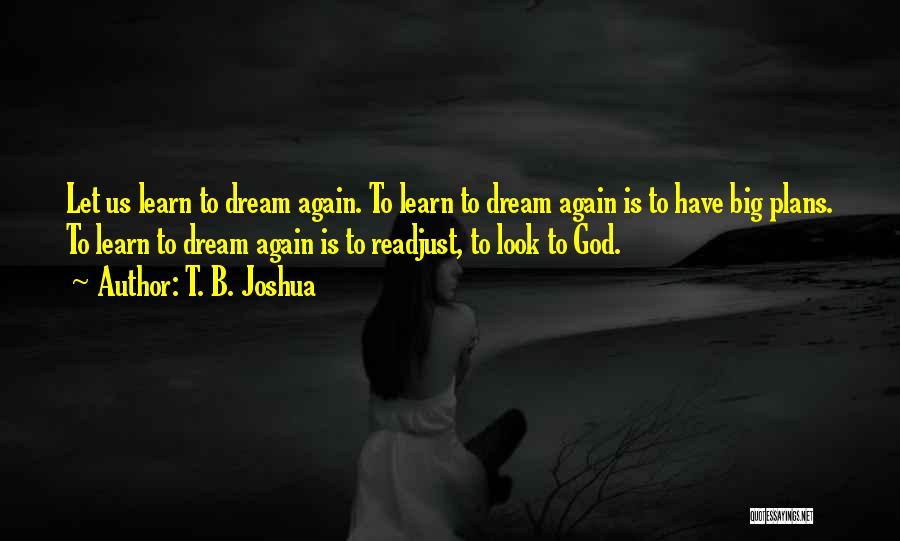 Dream Big God Quotes By T. B. Joshua