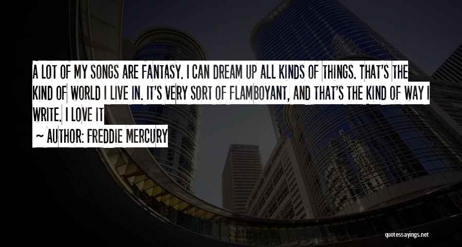 Dream It Live It Love It Quotes By Freddie Mercury