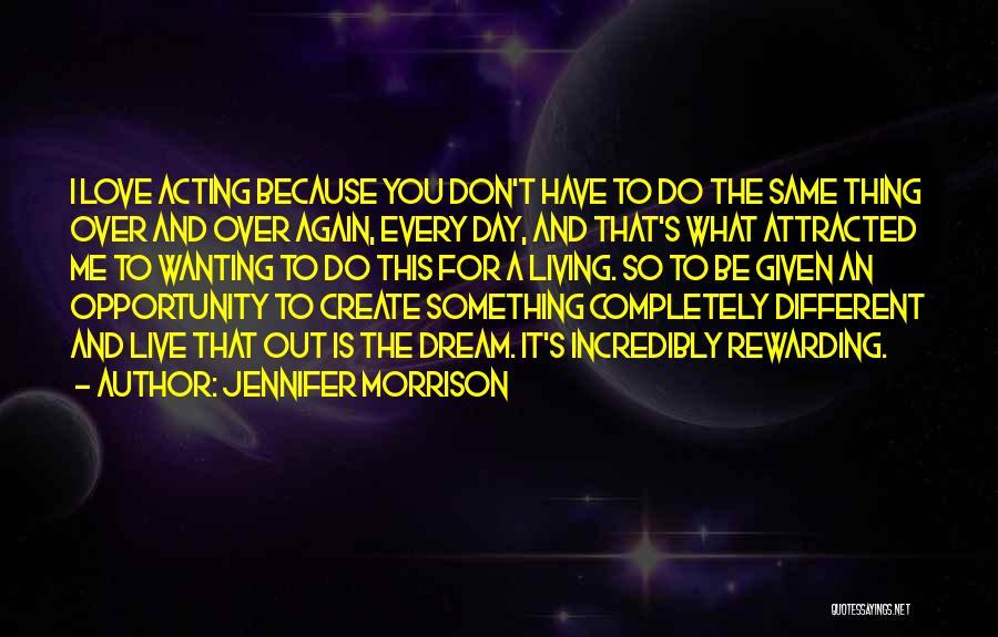 Dream It Live It Love It Quotes By Jennifer Morrison