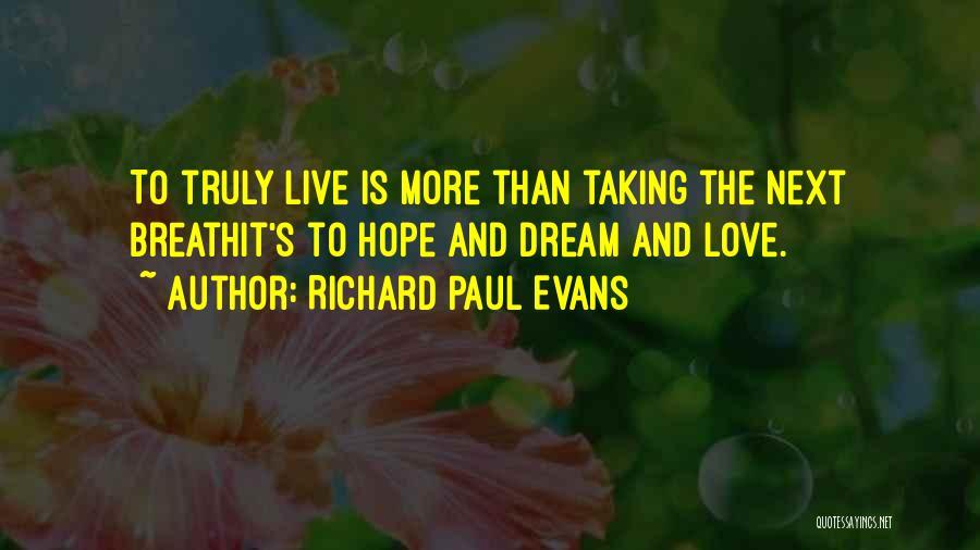 Dream It Live It Love It Quotes By Richard Paul Evans