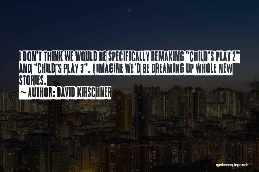Dream Play Quotes By David Kirschner