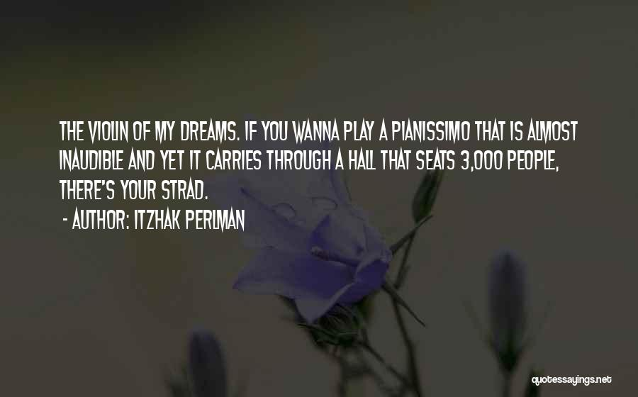 Dream Play Quotes By Itzhak Perlman