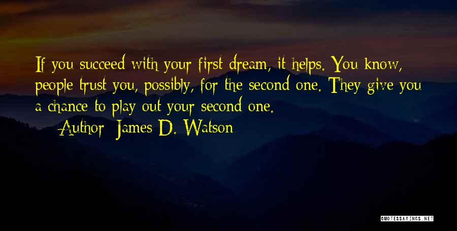 Dream Play Quotes By James D. Watson