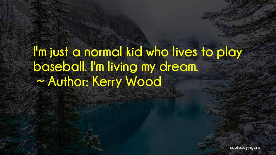 Dream Play Quotes By Kerry Wood
